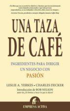 una taza de cafe: ingredientes para dirigir un negocio con pasion charles l. decker leslie yerkes 9788495787538