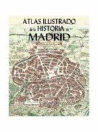 atlas ilustrado de la historia de madrid pedro lopez carcelen 9788495889638