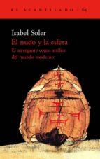 el nudo y la esfera: el navegante como artifice del mundo moderno isabel soler 9788496136038