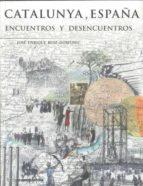 catalunya, españa: encuentros y desencuentros-jose enrique ruiz-domenec-9788496642638