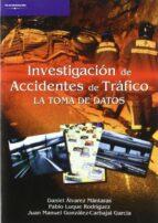 investigacion de accidentes de trafico: la toma de datos-daniel alvarez mantaras-pablo luque rodriguez-juan manuel gonzalez-carbajal garcia-9788497324038