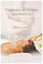 cuidados de belleza ayurvedicos: tecnicas ancestrales para suscit ar la belleza natural-melanie sachs-9788497773638