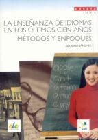 la enseñanza de idiomas en los ultimos cien años: metodos y enfoq ues aquilino sanchez 9788497784238