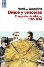 (pe) divide y venceras: el reparto de africa, 1880-1914-henry l. wesseling-9788498676938
