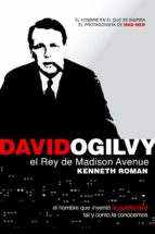 david ogilvy, el rey de madison avenue kenneth roman 9788498750638