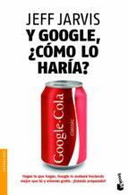 y google, ¿como lo haria?-jeff jarvis-9788498752038