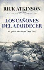 El libro de Los cañones al atardecer: la guerra en europa autor RICK ATKINSON PDF!