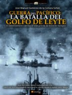 guerra del pacifico: la batalla del golfo de leyte-jose manuel gutierrez de la camara-9788499678238
