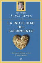la inutilidad del sufrimiento (ebook)-maria jesus alava-maria jesus alava reyes-9788499704838