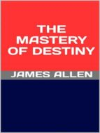 the mastery of destiny (ebook)-james allen-9788827521038