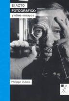 el acto fotografico y otros ensayos philippe dubois 9789508892638