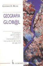 geografia glob@l: el paradigma geotecnologico y el espacio interd isciplinario en la interpretacion del mundo del siglo xxi-gustavo d. buzai-9789508920638