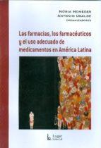 las farmacias, los farmaceuticos y el uso adecuado de medicamento s en america latina-nuria homedes-antonio ugalde-9789508923738