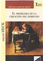 el problema de la creacion del derecho-philipp heck-9789563921038