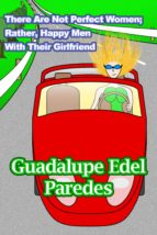 there are not perfect women; rather, happy men with their girlfriend (ebook) guadalupe edel paredes 9789563930238
