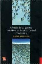 genesis de las guerras intestinas en america central (1960 1983) gilles bataillon 9789681686338