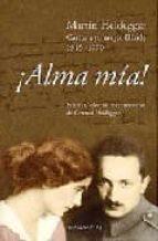 alma mia!: cartas de martin heidegger a su mujer gertrud heidegger 9789875001138