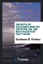 El libro de The boys of columbia high on the river; or, the boat race plot that failed autor GRAHAM B. FORBES TXT!