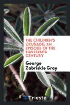 El libro de The childrens crusade autor GEORGE ZABRISKIE GRAY EPUB!