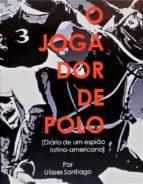 o jogador de polo   diário de um espião latino americano (ebook) 9781547502448