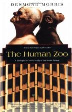 the human zoo: a zoologist s study of the urban animal-desmond morris-9781568361048