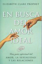 en busca del amor ideal: una guia espiritual del amor, la sexualidad y las relaciones elizabeth clare prophet 9781609882648