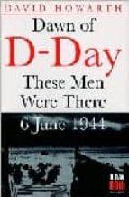 Descargue los nuevos libros en pdf Dawn of d-day: these men were there 6 june 1944