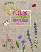 fleurs de jardins brodees main : plus de 45 motifs et 20 projets superbes a realiser!-yuki sugashima-9782756527048