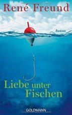 El libro de Liebe unter fischen autor RENE FREUND EPUB!