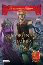 caballeros del reino de la fantasia 4: la corona de sombra-geronimo stilton-9788408135548