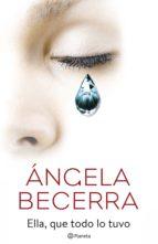 ella, que todo lo tuvo (ebook)-angela becerra-9788408178248