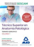 técnico superior en anatomía patológica del servicio de salud de castilla-la mancha (sescam). temario específico volumen 1-9788414210048