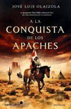 a la conquista de los apaches-jose luis olaizola-9788415570448
