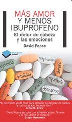 mas amor y menos ibuprofeno: el dolor de cabeza y las emociones-david ponce-9788415750048
