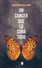 un cancer que lo cura todo-javier manzanilla-9788416299348