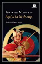papa se ha ido de caza-penelope mortimer-9788417115548