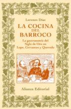 la cocina del barroco: la gastronomia del siglo de oro en lope, c ervantes y quevedo-lorenzo diaz-9788420629148