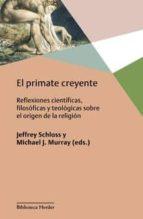 el primate creyente: reflexiones cientificas, filosoficas y teologicas sobre el origen de la religion jeffrey (ed.) schloss michael j. (ed.) murray 9788425439148