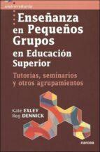 enseñanza en pequeños grupos en educacion superior: tutorias semi narios y otros agrupamientos k. exeley r. dennick 9788427715448