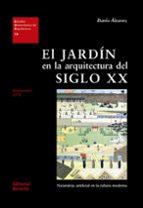 el jardin en la arquitectura del siglo xx: naturaleza artificial en la cultura moderna dario alvarez 9788429121148