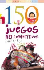 Descargas gratuitas de ebooks txt 150 Juegos no competitivos para tu hijo