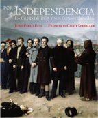 por la independencia-francisco calvo serraller-juan pablo fusi-9788430606948