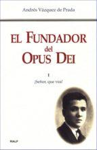 el fundador del opus dei tomo i: ¡señor, que vea! (2ª ed.)-andres vazquez de prada-9788432138348