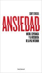 ANSIEDAD: MIEDO, ESPERANZA Y LA BUSQUEDA DE LA PAZ INTERIOR | SCOTT STOSSEL | Comprar libro 9788432222948