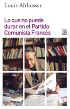 lo que no puede durar en el partido comunista frances-louis althusser-9788432318948