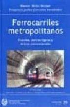 ferrocarriles metropolitanos: tranvias, metros ligeros y metros c onvencionales-francisco javier gonzalez fernandez-9788438003848