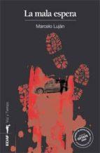 la mala espera (xiii premio ciudad de getafe de novela negra 2009 )-marcelo lujan-9788441421448
