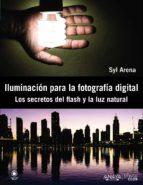 iluminacion para la fotografia digital: los secretos del flash y la luz natural-syl arena-9788441533448