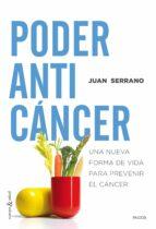 poder anticancer: una nueva forma de vida para prevenir el cancer juan serrano 9788449331848