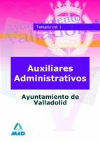 AUXILIARES ADMINISTRATIVOS DEL AYUNTAMIENTO DE VALLADOLID. TEMARI O (VOL. I)